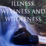 Illness, Wellness and Wholeness