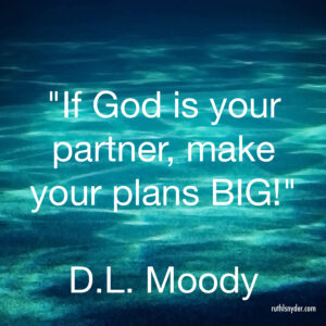 If God is your partner, make your plans BIG - D.L. Moody