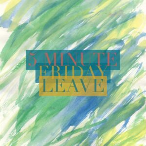 5 Minute Friday: Leave