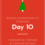 Musical Countdown to Christmas: I Wonder and I Wander by John Jacob Niles
