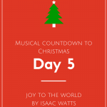 Musical Countdown to Christmas: Joy to the World by Isaac Watts