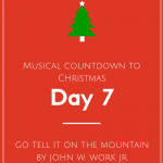 Musical Countdown to Christmas: Go Tell it on the Mountain by John W. Work Jr.