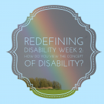 Redefining Disability Week 2: How do you view the concept of disability?