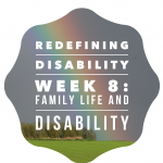 Redefining Disability Week 8: Family life and disability
