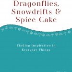 Introducing Dragonflies, Snowdrifts & Spice Cake by Tandy Balson
