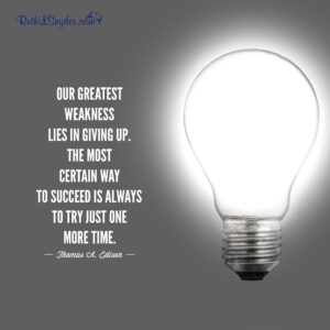 Our greatest weakness lies in giving up. The most certain way to succeed is always to try just one more time. Thomas A. Edison