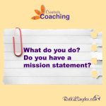 "A mission statement is strategic in marketing your company. If someone asks, ""What do you?"" do you have a concise, powerful answer?"
