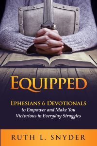 Equipped: Ephesians 6 Devotional to Empower and Make You Victorious In Everyday Struggles