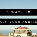 5 Ways to Reach Your Audience